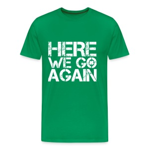 Here We Go Again - Men's Premium T-Shirt
