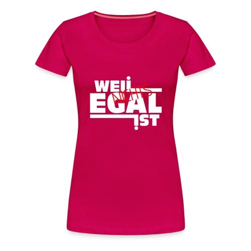 Weil Nichts Egal Ist - Frauen Premium T-Shirt