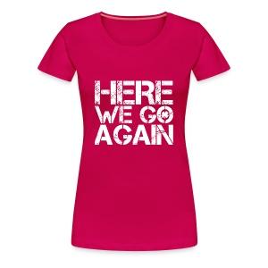 Here We Go Again - Women's Premium T-Shirt