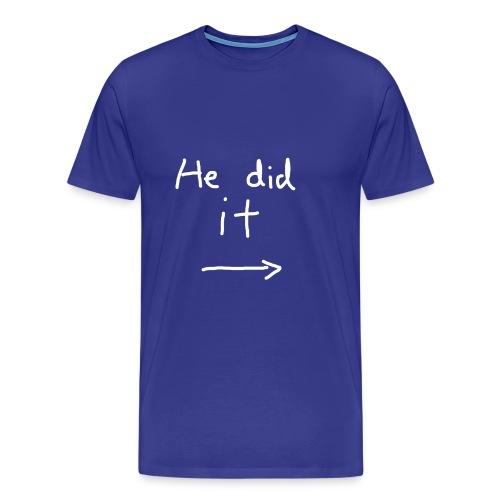 He did it - Men's Premium T-Shirt