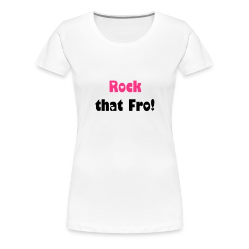 Rock that Fro! T-shirt - Women's Premium T-Shirt