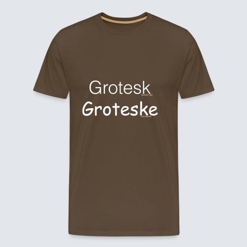 Grotesk versus Groteske - Männer Premium T-Shirt
