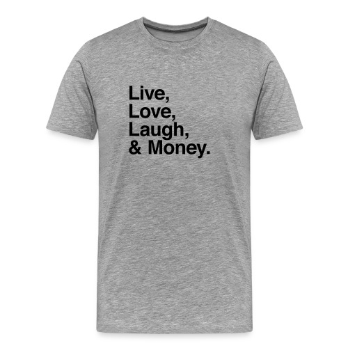 live love laugh and money - Men's Premium T-Shirt