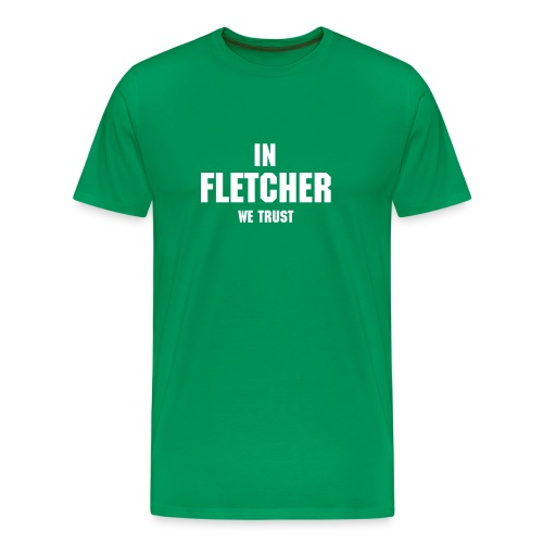 'In Fletcher We Trust' Tee - Men's Premium T-Shirt