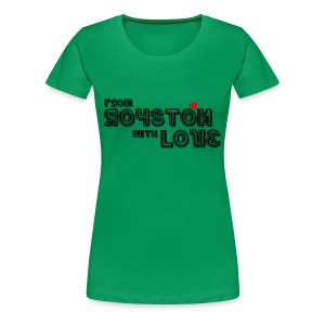 From Royston With Love - Women's Premium T-Shirt