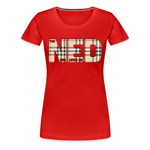 The Ned Who Loved Me - Women's Premium T-Shirt