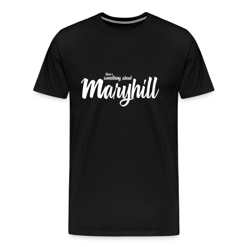 There's Something About Maryhill - Men's Premium T-Shirt