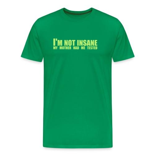 T-skjorte - I'm not insane - Premium T-skjorte for menn