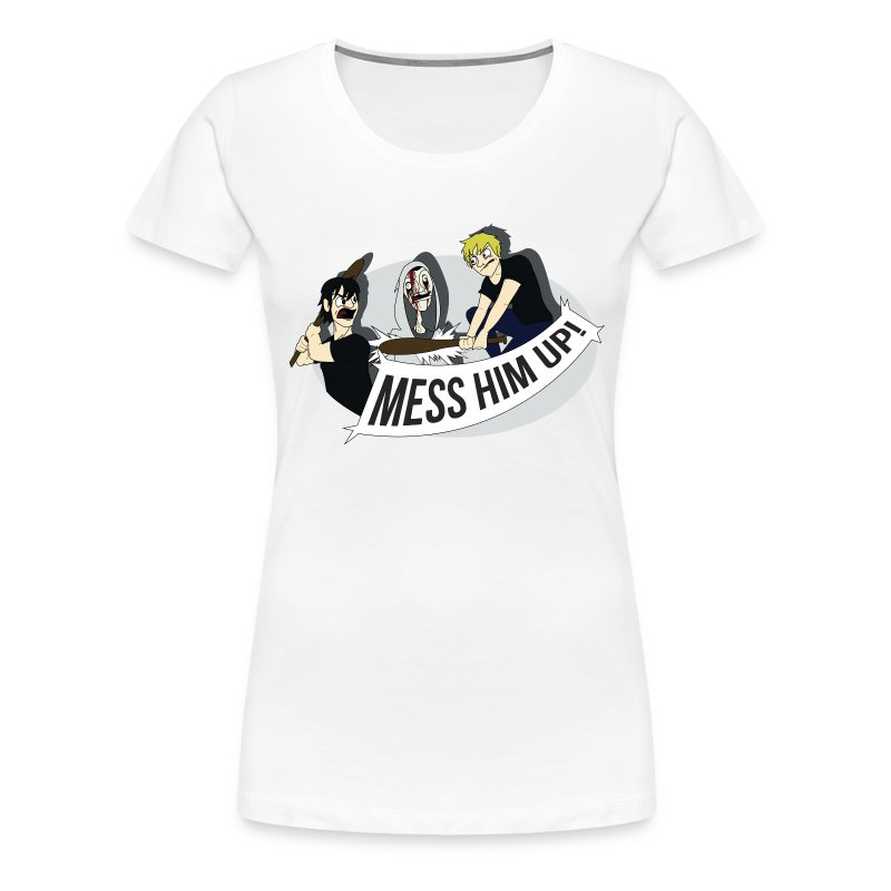 Mess Him Up! With Shadows (Women's) - Women's Premium T-Shirt