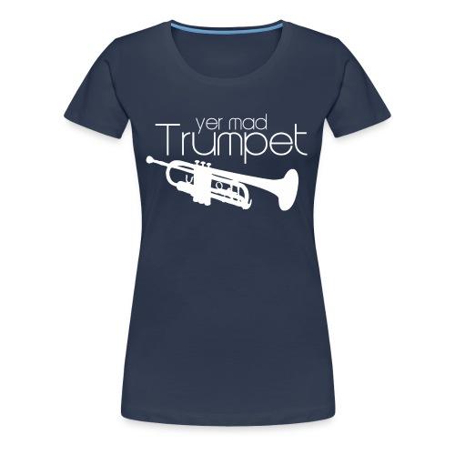 Yer Mad Trumpet - Women's Premium T-Shirt