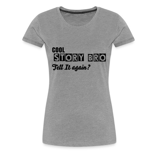 Womans Cool Story Bro Tell it again  - Women's Premium T-Shirt