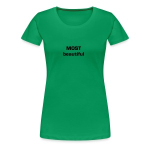 MOST beautiful   - Frauen Premium T-Shirt
