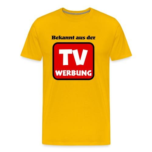 Bekannt aus der TV-Werbung - Männer Premium T-Shirt