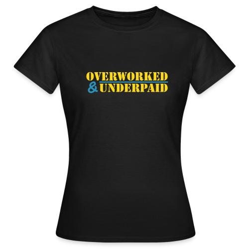 Overworked & Underpaid - Women's T-Shirt