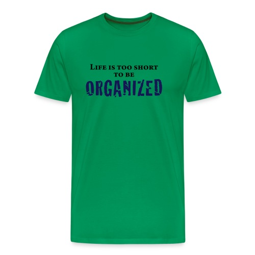 LIFE IS TOO SHORT TO BE ORG - Men's Premium T-Shirt