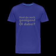 T-Shirts ~ Männer Premium T-Shirt ~ Öl-dabei-Shirt