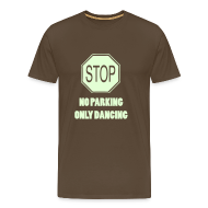 T-Shirts ~ Men's Premium T-Shirt ~ Stop no parking only Dancing (Glow in the dark print)