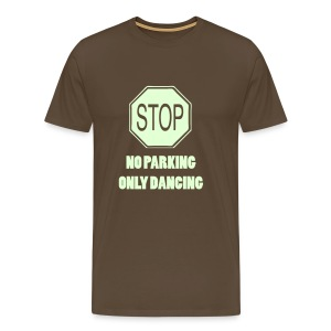Stop no parking only Dancing (Glow in the dark print) - Men's Premium T-Shirt