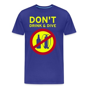 Don't drink and dive - Männer Premium T-Shirt
