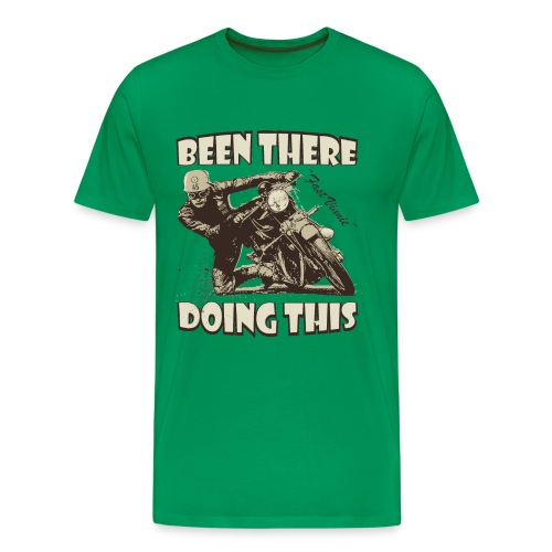 Been there - doing this biker t-shirt - Men's Premium T-Shirt