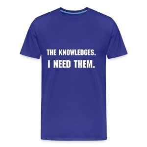 The Knowledges. I need them. - Männer Premium T-Shirt