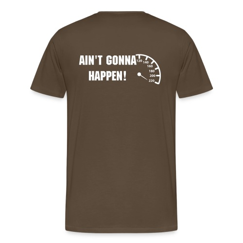 220 mph - Ain't gonna happen - Men's Premium T-Shirt
