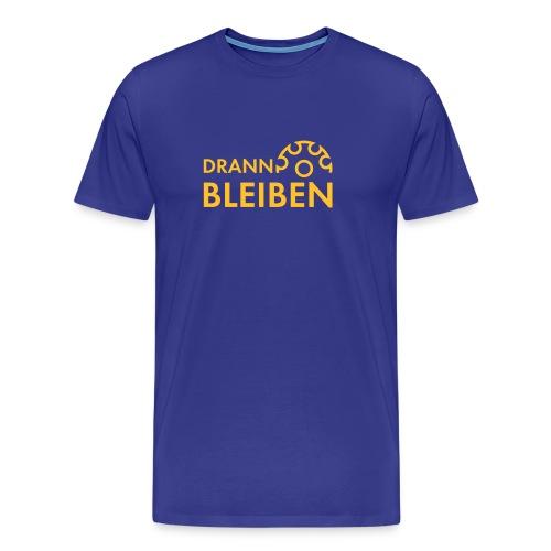 Drann bleiben - Männer Premium T-Shirt