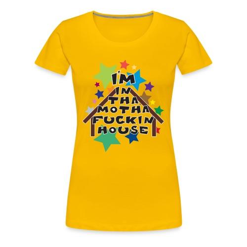 Im in the House T Shirt - Women's Premium T-Shirt