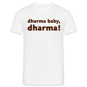 dharma, baby, dharma - Männer T-Shirt
