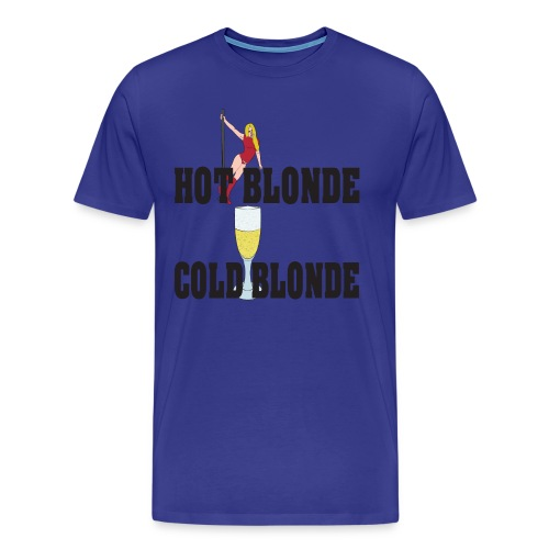 Just for the mens Hot blonde cold blonde T Shirt - Men's Premium T-Shirt