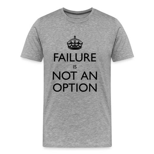 Men's Failure Is Not An Option Classic T-Shirt - Men's Premium T-Shirt
