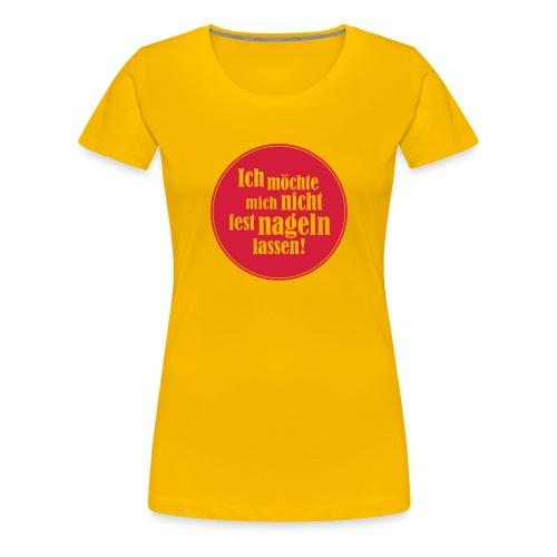 Ich möchte mich nicht fest nageln lassen - Frauen Premium T-Shirt