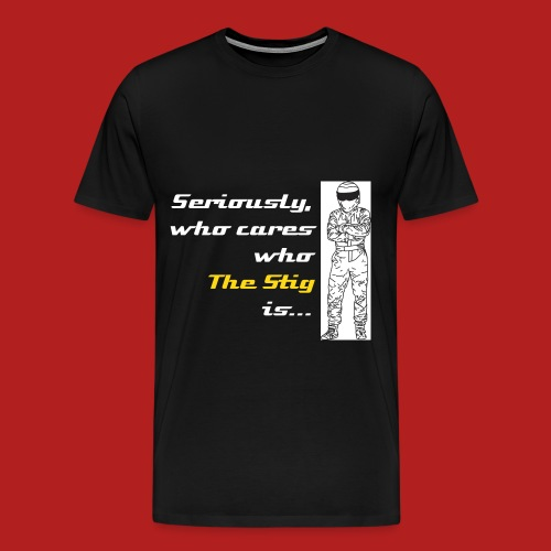 Who cares who The Stig is? - Men's Classic T-shirt - Men's Premium T-Shirt