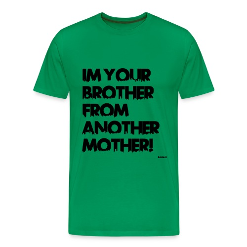 Im your brother from another mother! (Man) - Men's Premium T-Shirt