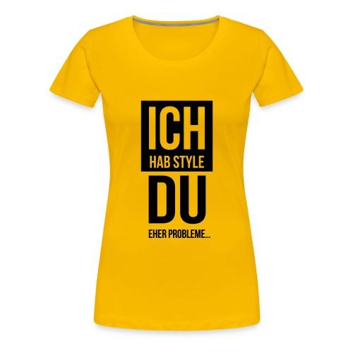 Ich hab Style, Du eher Probleme Nr2 - Frauen Premium T-Shirt