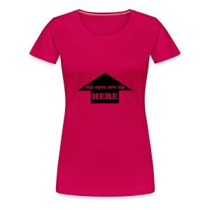 Eyes are up here Shirt - Women's Premium T-Shirt