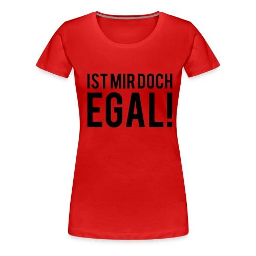 'Mir Egal' Shirt - Frauen Premium T-Shirt