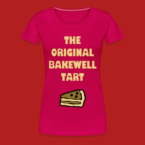 The Original Bakewell Tart - Women's Classic T-shirt - Women's Premium T-Shirt