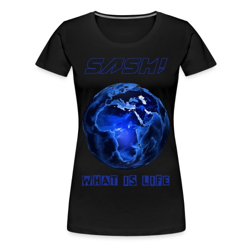 SASH! - WHAT IS LIFE  (NEW) - Women's Premium T-Shirt