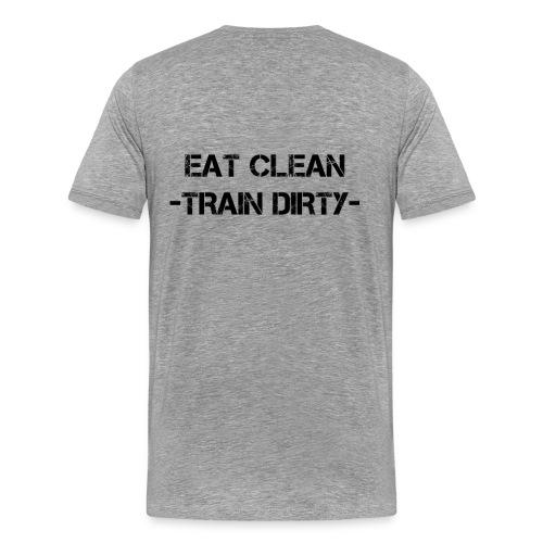 eat clean - train dirty! - Männer Premium T-Shirt
