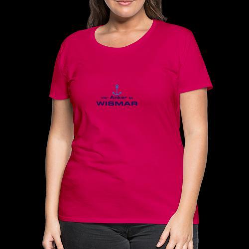 Shirt Vor Anker in Wismar - Frauen Premium T-Shirt