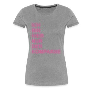 Ich bin hier nur der Komparse - Frauen Premium T-Shirt