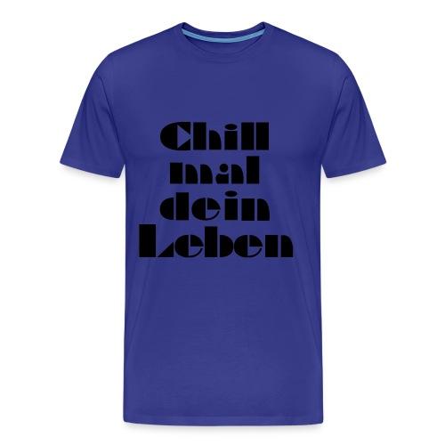 Chill mal dein Leben - Männer Premium T-Shirt