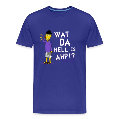 Wat Da Hell is AHP!? Shirt - Men's Premium T-Shirt