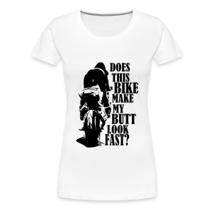 Does this bike make my butt look fast? T-Shirts - Frauen Premium T-Shirt
