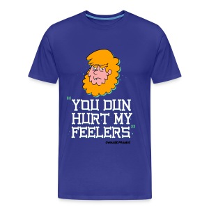 Billy You Dun Hurt My Feelers Shirt   - Men's Premium T-Shirt