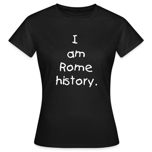 I am Rome History F - Women's T-Shirt
