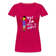 T-Shirts ~ Women's Premium T-Shirt ~ Wat Da Hell is AHP!? Shirt