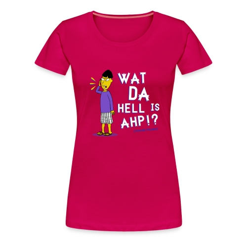 Wat Da Hell is AHP!? Shirt - Women's Premium T-Shirt