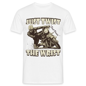 Just Twist The Wrist biker t-shirt - Men's T-Shirt